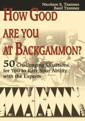 How Good Are You at Backgammon? - 50 Challenging Situations for You to Rate Your Ability with the Experts ebook by Nicolaos Tzannes