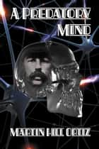 A Predatory Mind ebook by Martin Hill Ortiz