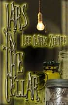 Jars In The Cellar ebook by Lee Clark Zumpe