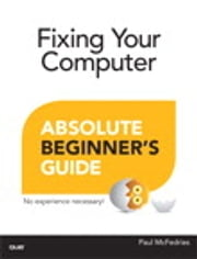 Fixing Your Computer Absolute Beginner's Guide ebook by Paul McFedries