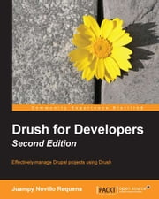 Drush for Developers - Second Edition ebook by Juampy Novillo Requena