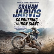 Conquering the Iron Giant - The Life and Extreme Times of an Off-road Motorcyclist audiobook by Graham Jarvis