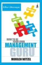 How To Be Your Own Management Guru ebook by Morgen Witzel