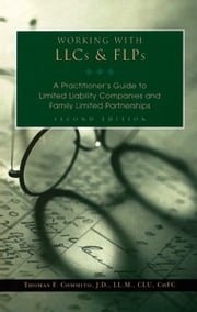 Working With LLCs & FLPs - A Practitioner's Guide to Limited Liability Companies and Family Limited Partnerships ebook by Thomas F. Commito, J.D., LL.M., CLU, ChFC®