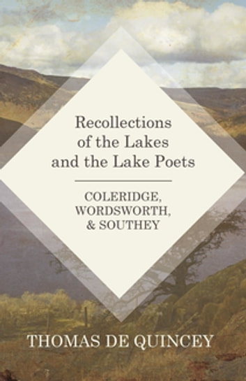 Recollections of the Lakes and the Lake Poets - Coleridge, Wordsworth, and Southey ebook by Thomasde Quincey