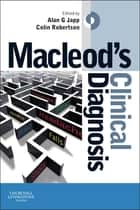 Macleod's Clinical Diagnosis E-Book ebook by Alan G Japp, MBChB(Hons), BSc(Hons),...