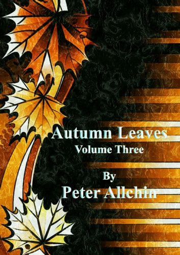 Autumn Leaves; Volume Three ebook by Peter Allchin