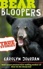 Bear Bloopers: True Stories from the Great Smoky Mountains ebook by Carolyn Jourdan