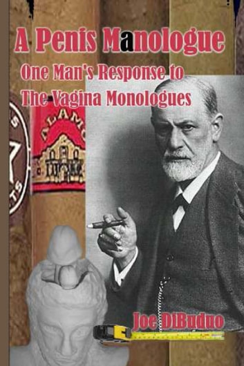 A Penis Manologue: One Man's Response to The Vagina Monologues ebook by Joe DiBuduo
