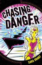 Chasing Danger 1: Chasing Danger ebook by Sara Grant