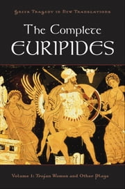 The Complete Euripides:Volume I: Trojan Women and Other Plays ebook by Peter Burian,Alan Shapiro