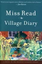 Village Diary ebook by Miss Read