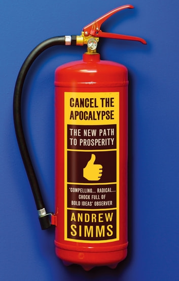 Cancel The Apocalypse - The New Path To Prosperity ebook by Andrew Simms