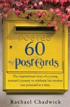 60 Postcards - Some people scatter ashes. She scattered words. ebook by Rachael Chadwick