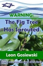 Warning: The Fig Tree has Sprouted ebook by Leon Gosiewski