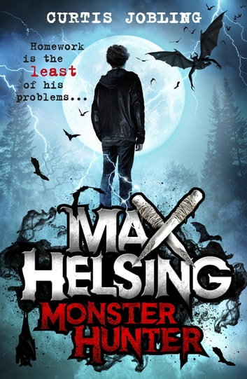 Max Helsing, Monster Hunter - Book 1 ebook by Curtis Jobling