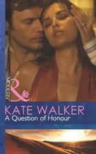 A Question of Honour (Mills & Boon Modern) eBook by Kate Walker