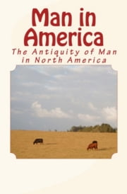 Man in America - The Antiquity of Man in North America ebook by Charles Abbott,C. Stephen