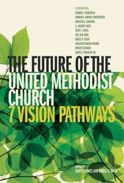 The Future of the United Methodist Church - 7 Vision Pathways ebook by Scott J. Jones,Bruce R. Ough