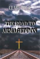 The Road to Armageddon ebook by Clabe Polk