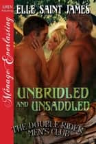 Unbridled and Unsaddled ebook by Elle Saint James