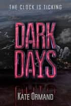 Dark Days ebook by Kate Ormand
