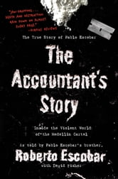 The Accountant's Story - Inside the Violent World of the Medellín Cartel ebook by Roberto Escobar