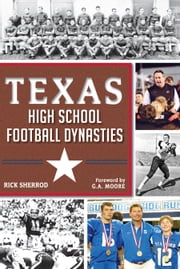 Texas High School Football Dynasties ebook by Rick Sherrod