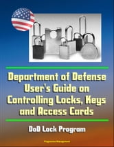 Department of Defense User's Guide on Controlling Locks, Keys and Access Cards: DoD Lock Program ebook by Progressive Management