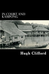In Court & Kampong ebook by Hugh Clifford