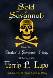 Pirates of Savannah Trilogy: Book One, Sold in Savannah - Young Adult Action Adventure Historical Fiction ebook by Tarrin P. Lupo