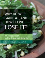 Why do We Gain Fat, and How do We Lose it?: An Introduction to the Science of Body Fat ebook by Daniel Pardi