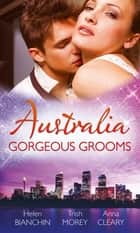 Australia: Gorgeous Grooms: The Andreou Marriage Arrangement / His Prisoner in Paradise / Wedding Night with a Stranger (Mills & Boon M&B) ebook by Helen Bianchin, Trish Morey, Anna Cleary