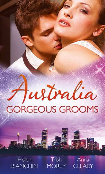 Australia: Gorgeous Grooms: The Andreou Marriage Arrangement / His Prisoner in Paradise / Wedding Night with a Stranger (Mills & Boon M&B) 電子書 by Helen Bianchin,Trish Morey,Anna Cleary