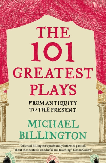 The 101 Greatest Plays - From Antiquity to the Present ebook by Michael Billington