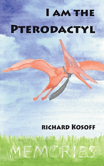 I Am the Pterodactyl ebook by Richard S. Kosoff