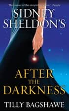 Sidney Sheldon's After the Darkness Ebook di Sidney Sheldon, Tilly Bagshawe