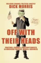 Off with Their Heads ebook by Dick Morris