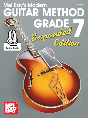 Modern Guitar Method Grade 7, Expanded Edition ebook by Mel Bay,William Bay