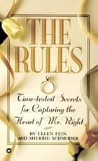 The Rules (TM) - Time-Tested Secrets for Capturing the Heart of Mr. Right ebook by Ellen Fein, Sherrie Schneider