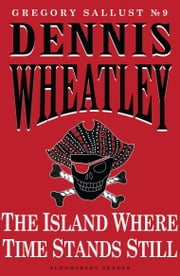 The Island Where Time Stands Still ebook by Dennis Wheatley