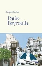 Paris-Beyrouth ebook by Jacques WEBER