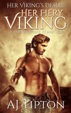 Her Fiery Viking: A Paranormal Romance - Her Viking's Desire, #1 ebook by AJ Tipton