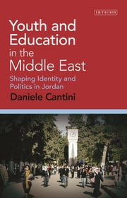 Youth and Education in the Middle East - Assessing the Performance and Practice of Urban Environments ebook by Daniele Cantini