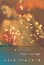 Light Falls Through You ebook by Anne Simpson