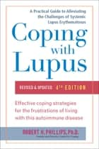 Coping with Lupus - Revised & Updated, Fourth Edition ebook by Robert H. Phillips