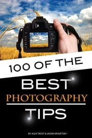100 of the Best Photography Tips ebook by Alex Trost/Vadim Kravetsky