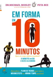 Em Forma em 10 Minutos ebook by Dr. Michael Mosley; Peta Bee