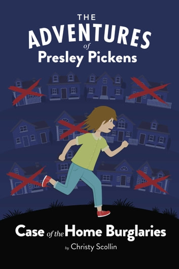 The Adventures of Presley Pickens--Case of the Home Burglaries ebook by Christy Scollin