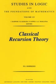 Classical Recursion Theory: The Theory of Functions and Sets of Natural Numbers ebook by Odifreddi, P.
